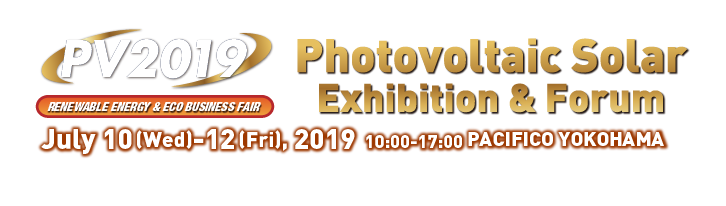 PV2019 Photovoltaic Solar Exhibition & Forum July 10(Wed)-12(Fri), 2019 PACIFICO YOKOHAMA